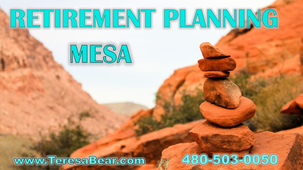 Mesa Retirement Planning 480-503-0050 www.TeresaBear.com