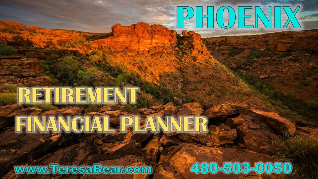 Phoenix Retirement Financial Planner 480-503-0050 www.TeresaBear.com