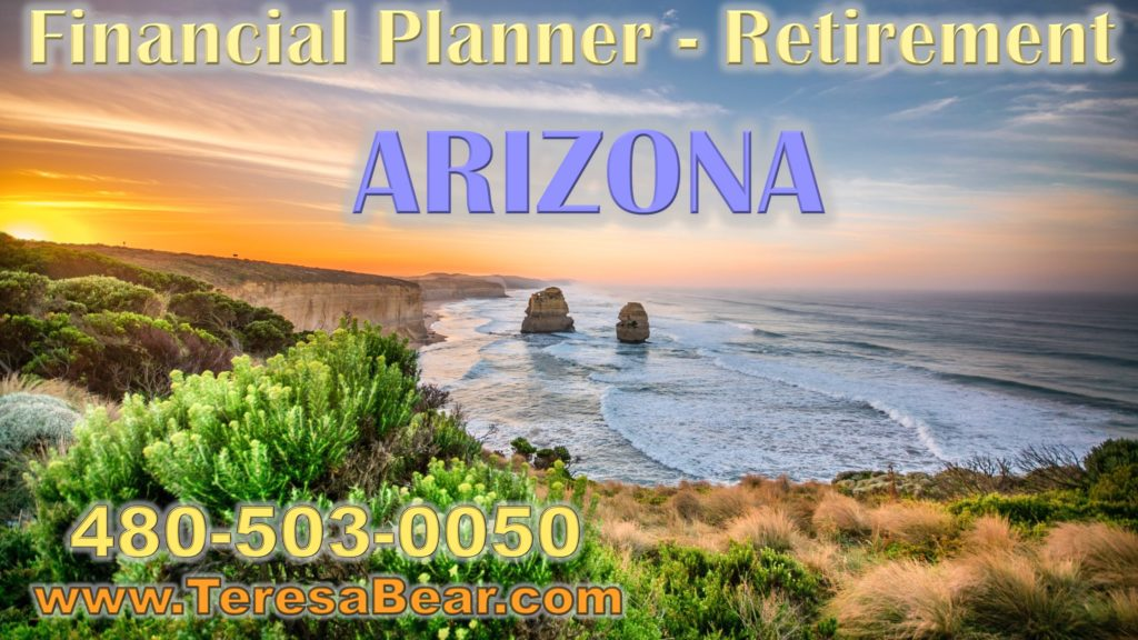 Arizona Financial Planner Retirement 480-503-0050 www.TeresaBear.com