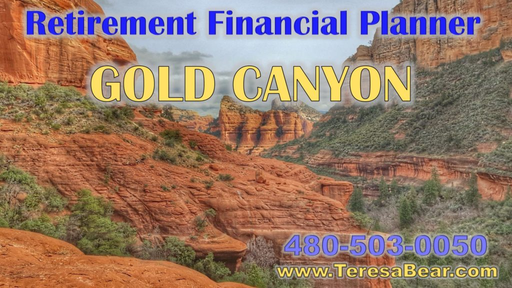 Gold Canyon Retirement Financial Planner 480-503-0050 www.TeresaBear.com